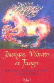 Bungee, vibrato et tango ; transformez vos impasses et conflits en passion créatrice - Intérieur - Format classique