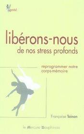 Libérons-nous de nos stress profonds ; reprogrammer notre corps-mémoire - Intérieur - Format classique