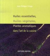 Huiles essentielles, huiles végétales, plantes aromatiques dans l'art de la cuisine - Intérieur - Format classique