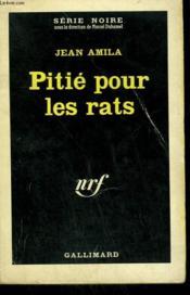 Pitie Pour Les Rats. Collection : Serie Noire N° 832 - Couverture - Format classique