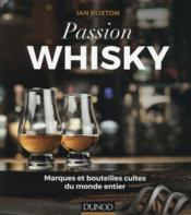 Passion Whisky ; marques et bouteilles cultes du monde entier - Couverture - Format classique