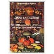 Les 9 grains d'or dans la cuisine ; 400 recettes simples et savoureuses, des menus, des conseils de santé - Couverture - Format classique