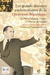 Les grands discours parlementaires de la quatrieme republique - de pierre mendes a charles de gaulle - Couverture - Format classique