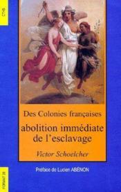 Des colonies françaises, abolition immédiate de l'esclavage - Couverture - Format classique