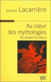 Au coeur des mythologies ; en suivant les dieux - Couverture - Format classique
