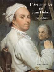 L'art singulier de Jean Huber ; voir Voltaire - Couverture - Format classique