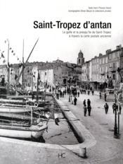 Saint-Tropez d'antan ; le golfe et la presqu'île de Saint-Tropez à travers la carte postale ancienne - Couverture - Format classique