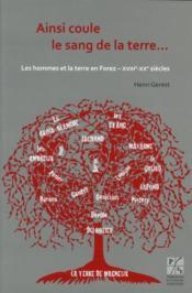 Ainsi coule le sang de la terre... ; les hommes et la terre en Forez ; XVIIIe-XIXe siècles - Couverture - Format classique