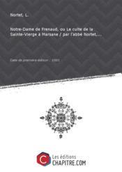 Notre-Dame de Frenaud, ou Le culte de la Sainte-Vierge à Marsane / par l'abbé Nortet,... [Edition de 1881] - Couverture - Format classique