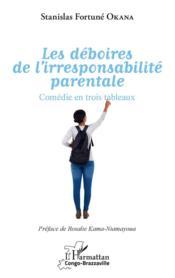 Les déboires de l'irresponsabilité parentale ; comédie en trois tableaux - Couverture - Format classique