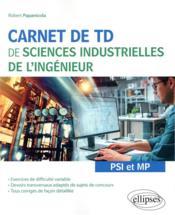 Carnet de TD de sciences industrielles de l'ingénieur (SII) : PSI et MP - Couverture - Format classique