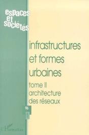 Revue Espaces Et Societes N.96 ; Infrastructures Et Formes Urbaines T.2 ; Architecture Des Réseaux - Couverture - Format classique