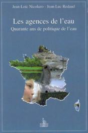 Les agences de l'eau : quarante ans de politique de l'eau - Couverture - Format classique