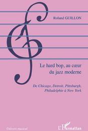 Le hard bop, au coeur du jazz moderne ; de Chicago, Detroit, pittsburgh, philadelphie à New York - Couverture - Format classique