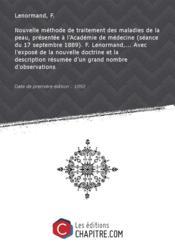 Nouvelle méthode de traitement des maladies de la peau, présentée à l'Académie de médecine (séance du 17 septembre 1889). F. Lenormand,... Avec l'exposé de la nouvelle doctrine et la description résumée d'un grand nombre d'observations [Edition de 1892] - Couverture - Format classique