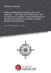 Notes et observations cliniques, par le Dr A. Boissard,... 1°De l'état de la menstruation chez les femmes qui allaitent. 2°Des enfoncements et des fractures produits sur le crâne du foetus pendant l'accouchement [Edition de 1892] - Couverture - Format classique