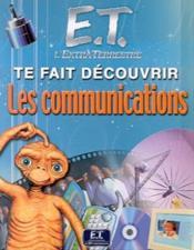 E.T. Te Fais Decouvrir Les Communications - Couverture - Format classique