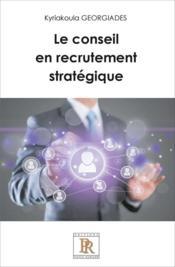 Le conseil en recrutement stratégique - Couverture - Format classique