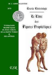Grande Christologie Le Livre Des Figures Prophetiques - Couverture - Format classique