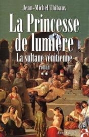 La princesse de lumière t.2 ; la sultane vénitienne - Couverture - Format classique