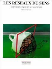 Les Réseaux Du Sens ; De L'Informatique Aux Neurosciences - Couverture - Format classique