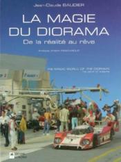 La magie du diorama, de la réalité au rêve ; the magic world of the diorama, the stuff of dreams - Couverture - Format classique