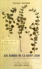 Aux herbes de la saint-jean, carnet de notes d'une herboriste - Couverture - Format classique