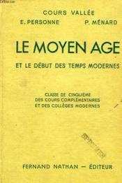 LE MOYEN AGE ET LE DEBUT DES TEMPS MODERNES, CLASSE DE 5e DES CC ET DES COLLEGES MODERNES - Couverture - Format classique