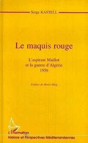 Le Maquis Rouge ; L'Aspirant Maillot Et La Guerre D'Algerie, 1956 - Intérieur - Format classique