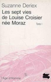 Les Sept Vies De Louise Croisier Nee Moraz - Couverture - Format classique