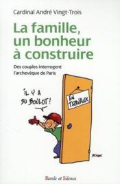 La famille un bonheur à construire ; des couples interrogent l'archevêque de Paris - Couverture - Format classique
