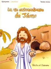La vie extraordinaire de Jésus - Couverture - Format classique