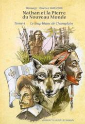 Nathan Et La Pierre Du Nouveau Monde (T4) Loup Blanc De Champlain - Couverture - Format classique