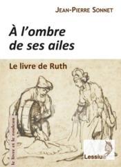 À l'ombre de ses ailes ; le livre de Ruth : une lecture narrative - Couverture - Format classique