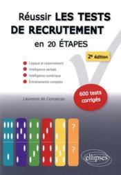 Réussir les tests de recrutement en 20 étapes ; logique et raisonnement, intelligence verbale, intelligence numérique, entraînements complets (2e édition) - Couverture - Format classique