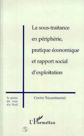 La sous-traitance en péripherie ; pratique économique et rapport social d'exploitation ; centre tricontinental - Intérieur - Format classique