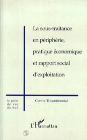 La sous-traitance en péripherie ; pratique économique et rapport social d'exploitation ; centre tricontinental - Couverture - Format classique