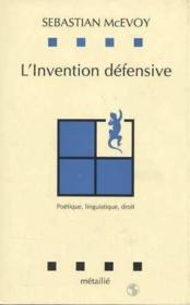 L'invention defensive : poetique, linguistique, droit - Couverture - Format classique