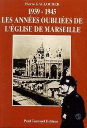 1939 1945 Les Annees Oubliees De L Eglise De Marseille - Couverture - Format classique