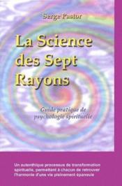 La science des sept rayons ; guide pratique de psychologie spirituelle - Couverture - Format classique