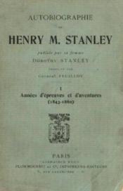 Autobiographie de Henri M. Stanley tome 1: années d'épreuves et d'aventures (1843-1862) - Couverture - Format classique