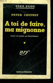 A Toi De Faire Ma Mignonne. ( Your Deal. My Lovely ). Collection : Serie Noire N° 21 - Couverture - Format classique