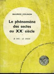 Le Phenomene Des Sectes Au Xxeme Siecle. Collection Je Sais-Je Crois N° 139. Encyclopedie Du Catholique Au Xxeme. - Couverture - Format classique