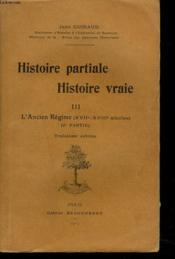HISTOIRE PARTIALE, HISTOIRE VRAIE. TOME III. L'ANCIEN REGIME. (XVIIe-XVIIIe SIECLES, 1e PARTIE). - Couverture - Format classique