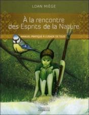 À la rencontre des esprits de la nature ; manuel pratique à l'usage de tous - Couverture - Format classique