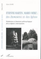 Etienne-Martin Et Mario Merz ; Des Demeures Et Des Igloos ; Primitivisme Et Dimension Anthropologique - Couverture - Format classique