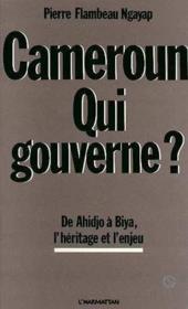 Cameroun, qui gouverne ? de Ahidjo à Biya, l'héritage et l'enjeu - Couverture - Format classique