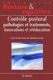 Contrôle postural ; pathologies et traitements, innovations et rééducation - Couverture - Format classique