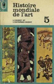 Histoire Mondiale De L'Art - 5 - L'Orient Et L'Extreme- Orient - Couverture - Format classique