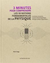 3 MINUTES POUR COMPRENDRE ; les 50 notions fondamentales de la physique ; les atomes, les quanta, le spectre électromagnétique, l'énergie nucléaire, la gravitation... - Couverture - Format classique